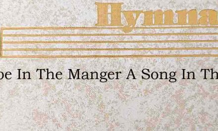 A Babe In The Manger A Song In The – Hymn Lyrics