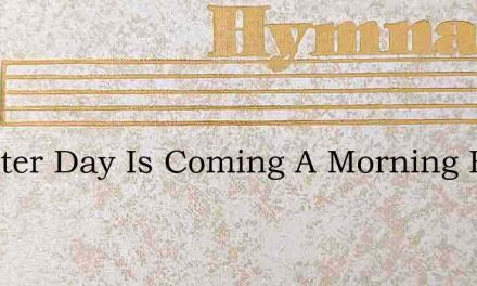 A Better Day Is Coming A Morning Bright – Hymn Lyrics