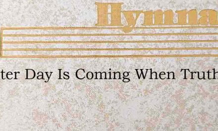 A Better Day Is Coming When Truth – Hymn Lyrics