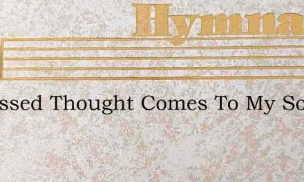 A Blessed Thought Comes To My Soul – Hymn Lyrics