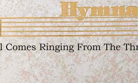 A Call Comes Ringing From The Throne – Hymn Lyrics