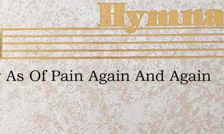 A Cry As Of Pain Again And Again – Hymn Lyrics