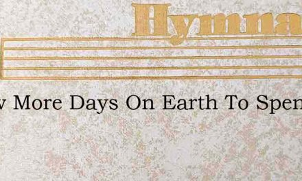 A Few More Days On Earth To Spend – Hymn Lyrics
