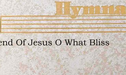 A Friend Of Jesus O What Bliss – Hymn Lyrics