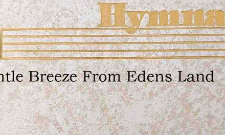 A Gentle Breeze From Edens Land – Hymn Lyrics