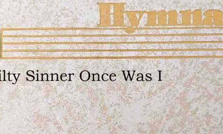 A Guilty Sinner Once Was I – Hymn Lyrics