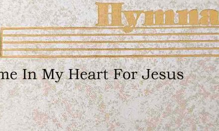 A Home In My Heart For Jesus – Hymn Lyrics