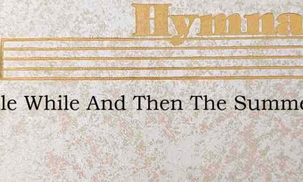 A Little While And Then The Summer Day – Hymn Lyrics