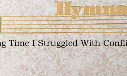 A Long Time I Struggled With Conflicts – Hymn Lyrics