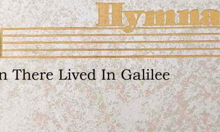 A Man There Lived In Galilee – Hymn Lyrics