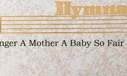 A Manger A Mother A Baby So Fair – Hymn Lyrics