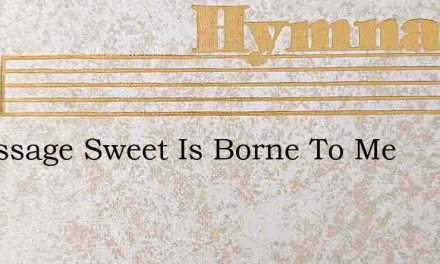 A Message Sweet Is Borne To Me – Hymn Lyrics
