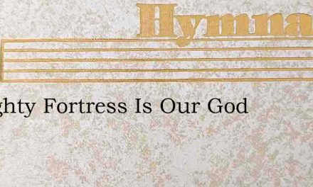 A Mighty Fortress Is Our God – Hymn Lyrics