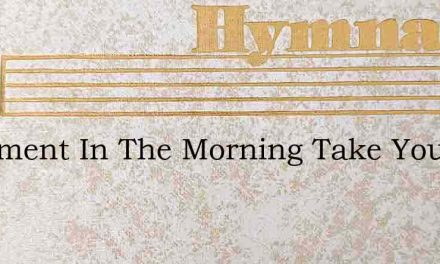 A Moment In The Morning Take Your Bible – Hymn Lyrics