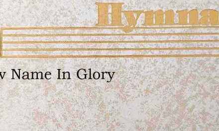 A New Name In Glory – Hymn Lyrics