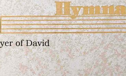 A Prayer of David – Hymn Lyrics