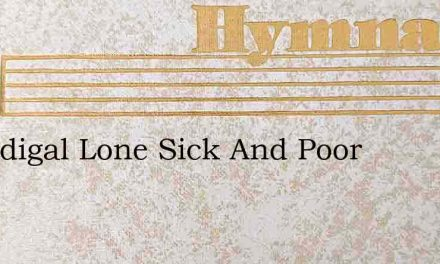 A Prodigal Lone Sick And Poor – Hymn Lyrics