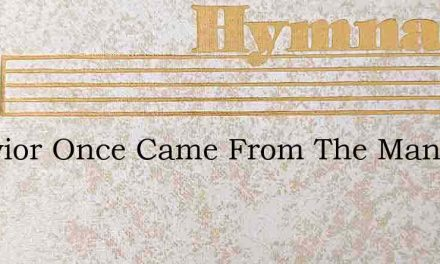 A Savior Once Came From The Mansions Of – Hymn Lyrics