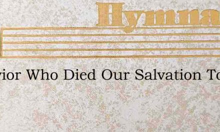 A Savior Who Died Our Salvation To Win – Hymn Lyrics