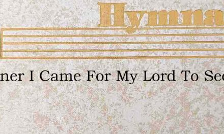 A Sinner I Came For My Lord To See – Hymn Lyrics