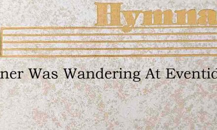 A Sinner Was Wandering At Eventide His – Hymn Lyrics