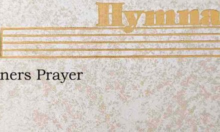 A Sinners Prayer – Hymn Lyrics