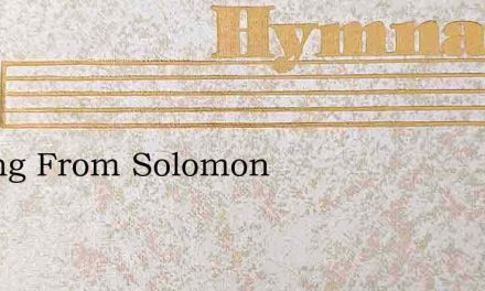 A Song From Solomon – Hymn Lyrics