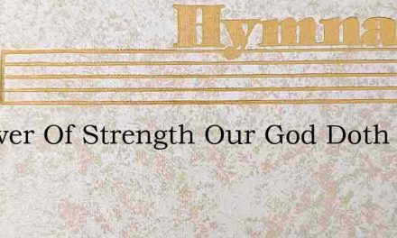 A Tower Of Strength Our God Doth St – Hymn Lyrics