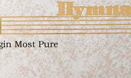 A Virgin Most Pure – Hymn Lyrics