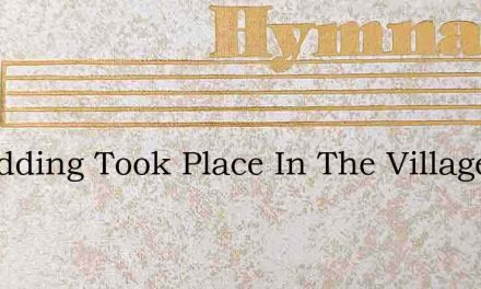 A Wedding Took Place In The Village Of C – Hymn Lyrics