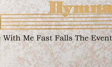 Abide With Me Fast Falls The Eventide – Hymn Lyrics