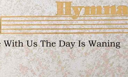 Abide With Us The Day Is Waning – Hymn Lyrics