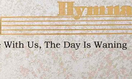 Abide With Us, The Day Is Waning – Hymn Lyrics