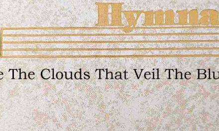 Above The Clouds That Veil The Blue – Hymn Lyrics