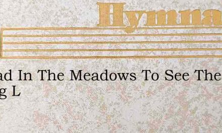 Abroad In The Meadows To See The Young L – Hymn Lyrics