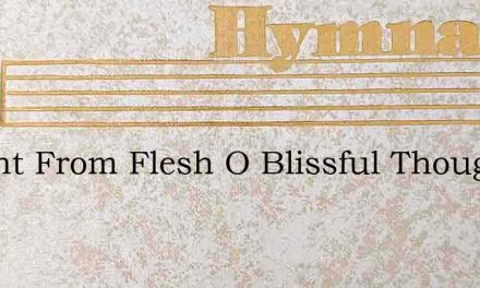 Absent From Flesh O Blissful Thought – Hymn Lyrics
