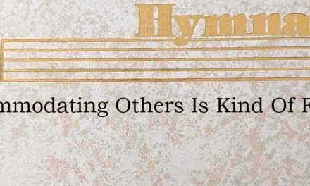 Accommodating Others Is Kind Of Fun To D – Hymn Lyrics