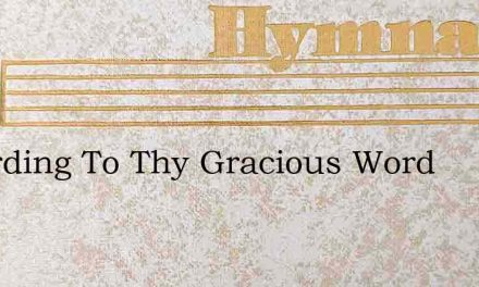 According To Thy Gracious Word – Hymn Lyrics