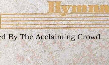 Adored By The Acclaiming Crowd – Hymn Lyrics