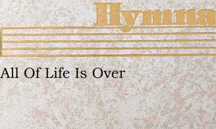 After All Of Life Is Over – Hymn Lyrics