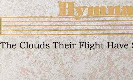 After The Clouds Their Flight Have Sped – Hymn Lyrics
