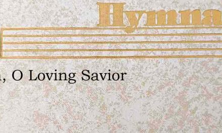 Again, O Loving Savior – Hymn Lyrics