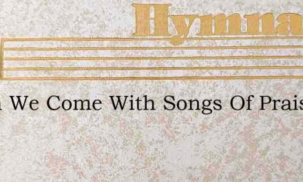 Again We Come With Songs Of Praise – Hymn Lyrics