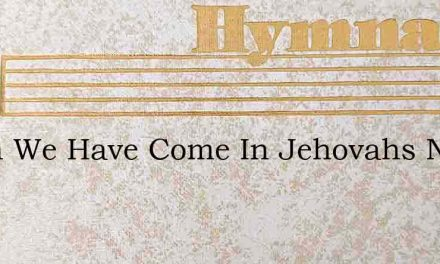 Again We Have Come In Jehovahs Name – Hymn Lyrics