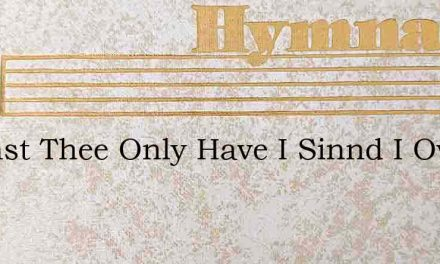 Against Thee Only Have I Sinnd I Own It – Hymn Lyrics