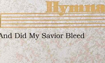 Alas And Did My Savior Bleed – Hymn Lyrics