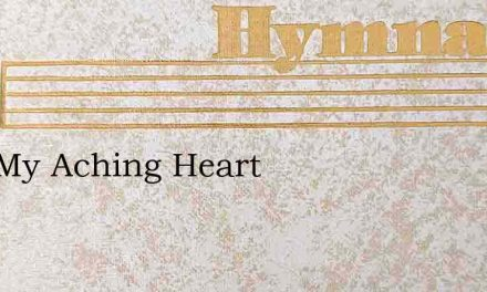 Alas My Aching Heart – Hymn Lyrics