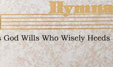 All As God Wills Who Wisely Heeds – Hymn Lyrics