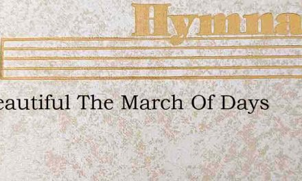 All Beautiful The March Of Days – Hymn Lyrics