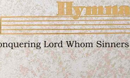 All Conquering Lord Whom Sinners Adore – Hymn Lyrics